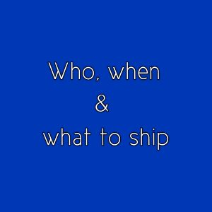 Who When and What to Ship